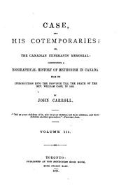 Case and His Contempories: Or, The Canadian Itinerant's Memorial: Constituting a Biographical History of Methodism in Canada, from Its Introduction Into the Province, Till the Death of the Rev. Wm. Case in 1855, Volume 3