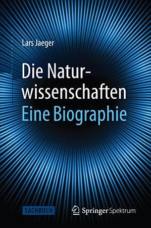 Die Naturwissenschaften  Eine Biographie PDF
