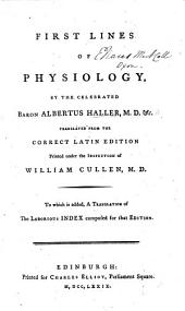 First lines of physiology. ... Translated from the correct Latin edition printed under the inspection of W. Cullen, etc