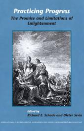 Practicing Progress: The Promise and Limitations of Enlightenment ; Festschrift for John A. McCarthy