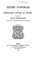 Lettre pastorale de Monseigneur l'évêque de Nevers, à l'occasion de son installation et de son entrée dans son diocèse