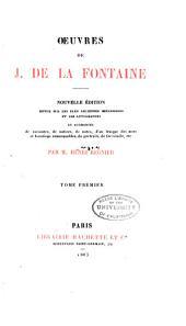 Œuvres de J. de La Fontaine: Notice biographique sur La Fontaine, par P. Mesnard. Pièces justificatives. Fables, livre 1.-5