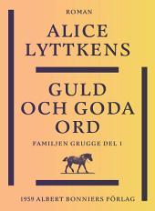 Guld och goda ord: En borgerlig släkts historia
