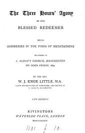 The three hours' agony of our blessed Redeemer: addresses