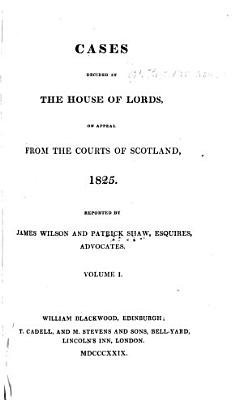 Cases Decided in the House of Lords  on Appeal from the Courts of Scotland  1825  1834   PDF