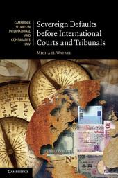 Sovereign Defaults before International Courts and Tribunals
