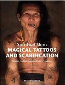 Spiritual skin  Magical tattoos and scarification PDF