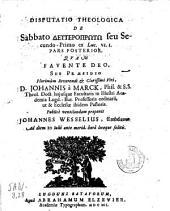 Disputatio theologica de sabbato deuteroprōtō seu secundo-primo ex Luc. VI.1. Pars prior: Qvam ... sub præsidio ... Johannis à Marck ...
