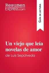 Un viejo que leía novelas de amor de Luis Sepúlveda (Guía de lectura): Resumen y análisis completo