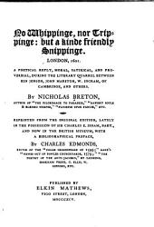 No Whipping: Nor Trippinge, But a Kinde Friendly Snippinge : London, 1601 : a Poetical Reply, Moral, Satirical, and Provervial, During the Literary Quarrel Between Ben Johnson, John Marston, W. Ingram of Cambridge, and Others