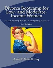 Divorce Bootcamp for Low- and Moderate Income Women: A Step by Step Guide to Navigating Divorce