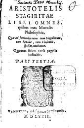 Opera Omnia: in partes septem diuisa. Libri Omnes, quibus tota Moralis Philosophia ...