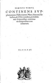 M. Antonii Coccii Sabellici opera omnia, ab infinitis qvibvs scatebant mendis, repurgata & castigata ; cum supplemento Rapsodiæ historiarum ab orbe condito [...] qui, quid contineant, aduersa pagina indicabit ; atque hæc omnia per Cælium Secundum Curionem, non sine magno labore iudicioque confecta: Volumes 3-4