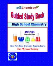 E3 Chemistry Guided Study Book - 2018 Home Edition (Answer Key Included): High School Chemistry with Regents Exams - The Physical Setting.