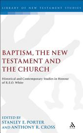 Baptism, the New Testament and the Church: Historical and Contemporary Studies in Honour of R.E.O. White