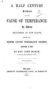 A Half Century Tribute to the cause of Temperance. An address, etc