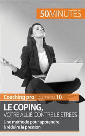 Le coping, votre allié contre le stress: Une méthode pour apprendre à réduire la pression