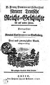 D. Franz Dominicus Häberlins Neuere Teutsche Reichs-Geschichte bis auf unsere Zeiten: 1609-1614. Drei und zwanzigster Band, Band 23