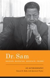 Dr. Sam, Soldier, Educator, Advocate, Friend: An Autobiography