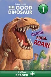 The Good Dinosaur: Crash, Boom, Roar!: A Disney Reader with Audio (Level 1)