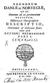Regnorum Daniae ac Norvegiae, Ut Et Omnium ad ea pertinentium Regionum, Historica & Chorographica Descriptio: Generalis, Volume 1