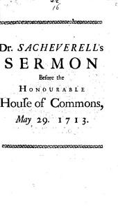 False Notions of Liberty in Religion and Government Destructive of Both: A Sermon Preach'd Before the Honourable House of Commons, at St. Margaret's Westminster, on Friday, May 29. 1713. By Henry Sacheverell, ...