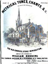 Metrical Tunes, Chants ... for use ... at the Old Church, Stoke Newington. Compiled and arranged by W. Herring: Part 2