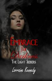 Embrace the Darkness: The Light Seekers Book 4