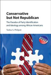 Conservative but Not Republican: The Paradox of Party Identification and Ideology among African Americans