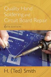 Quality Hand Soldering and Circuit Board Repair: Edition 6