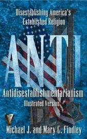 Illustrated Antidisestablishmentarianism: Disestablishing America's Established Religion