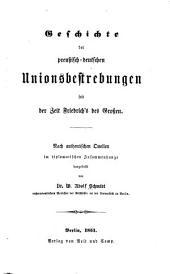 Geschichte der preussisch-deutschen unionsbestrebungen seit der zeit Friedrich's des Grossen: Nach authentischen quellen im diplomatischen zusammenhange dargestellt