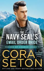 The Navy SEAL's E-Mail Order Bride: Heroes of Chance Creek Volume 1