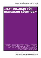 """""""Text-Tollhaus für Bachmann-Süchtige?"""": Lesarten zur Kritischen Ausgabe von Ingeborg Bachmanns Todesarten-Projekt. Mit einer Dokumentation zur Rezeption in Zeitschriften und Zeitungen"""