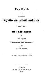 Handbuch der gesammten ägyptischen Alterthumskunde: ¬Die Literatur der alten Ägypter, Band 4