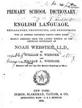 A Primary School Dictionary of the English Language: Explanatory, Pronouncing, and Synonymous : with an Appendix Containing Various Useful Tables Mainly Abridged from the Latest Edition of the American Dictionary of Noah Webster