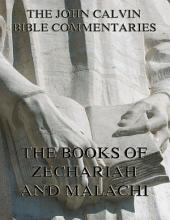 John Calvin's Commentaries On Zechariah And Malachi (Annotated Edition)