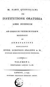 M. Fabii Quintiliani De instititione oratoria libri duodecim ad codicum veterum fidem: Volume 1