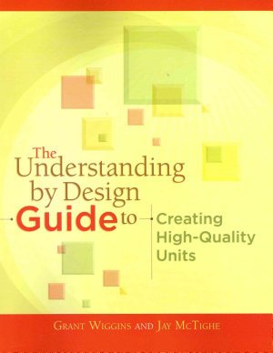 The Understanding by Design Guide to Creating High Quality Units
