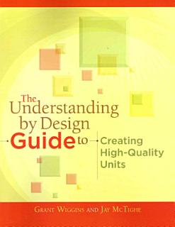 The Understanding by Design Guide to Creating High Quality Units Book