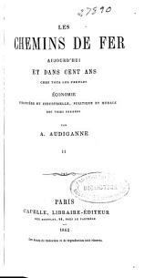 Les Chemins de fer aujourd'hui et dans cent ans chez tous les peuples: (1862. VII, 451 p.)