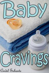 Baby Cravings (ABDL, Ageplay, humiliation, Femdom, spanking, diaper, female dom, chastity, forced regression): Femdom & ABDL Age Play Erotica