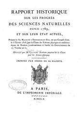 Rapport historique sur les progrès des sciences naturelles depuis 1789: et sur leur état actuel, présenté à Sa Majesté l'empereur et roi, en son Conseil d'état, le 6 février 1808, par la Classe des sciences physiques et mathématiques de l'institut, conformément à l'arrêté du gouvernement du 13 ventôse an x