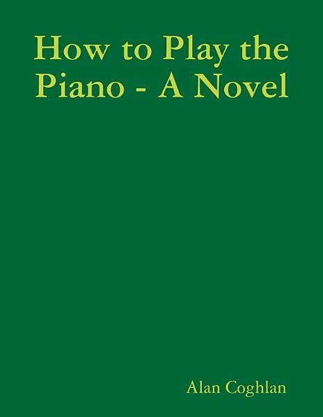 How to Play the Piano - A Novel