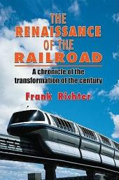 THE RENAISSANCE OF THE RAILROAD: A chronicle of the transformation of the century