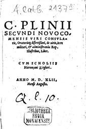 C. Plinii Secvndi Novocomensis Viri Consvlaris, Oratorisq[ue] disertißimi, de uiris, in re militari, et administranda Rep. Illustribus, Liber