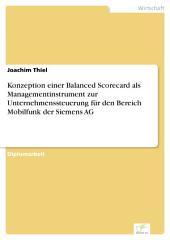 Konzeption einer Balanced Scorecard als Managementinstrument zur Unternehmenssteuerung für den Bereich Mobilfunk der Siemens AG
