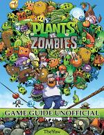 Plants Vs. Zombies Game Guide Unofficial