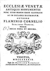 Ecclesiae Venetae antiquis monumentis: nunc etiam primum editis illustratae ac in decades distributae. Ecclesiae Venetae antiquis monumentis ; decas nona et decima, Volume 6