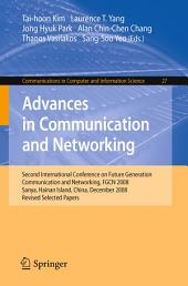 Advances in Communication and Networking: Second International Conference on Future Generation Communication and Networking, FGCN 2008, Sanya, Hainan Island, China, December 13-15, 2008. Revised Selected Papers